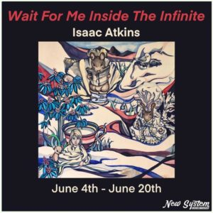 """""""Wait for Me Inside The Infinite"""" Exhibition By Isaac Atkins @ New System Exhibitions 