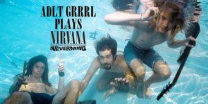 ADLT GRRRL Plays Nirvana's Nevermind @ Sun Tiki Studios | Portland | Maine | United States