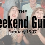 Weekend Guide January 15-17, 2016