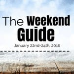 Weekend Guide January 22-24, 2016