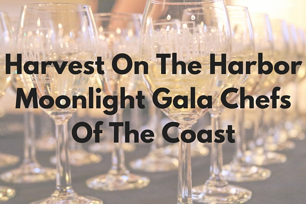 Harvest On The Harbor Moonlight Gala Chefs Of The Coast
