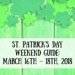 St. Patrick's Day Weekend Guide for March 16th – 18th, 2018