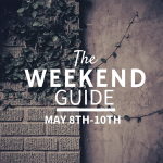 The Weekend Guide: May 8th-10th