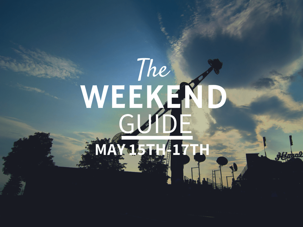 The Weekend Guide May 15th-17th