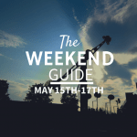 The Weekend Guide: May 15th-17th