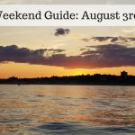 The Weekend Guide for August 3rd – 5th