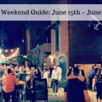 The Weekend Guide for June 15th – June 17th
