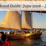 The Weekend Guide for June 22nd – June 24th