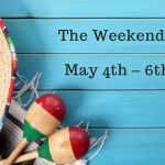 The Weekend Guide for May 4th – 6th, 2018