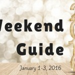 Weekend Guide January 1-3, 2016