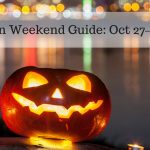 Halloween Weekend Guide for Oct 27th – 29th, 2017