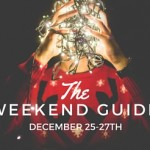 Weekend Guide December 25-27